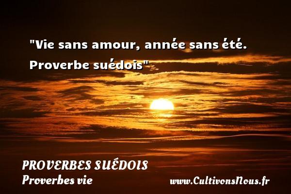 Proverbes suédois - Proverbes vie - Vie sans amour, année sansété.  Proverbe suédois Un proverbe sur la vie PROVERBES SUÉDOIS
