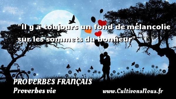 Il y a toujours un fond demélancolie sur les sommetsdu bonheur  Un proverbe sur la vie / PROVERBES FRANÇAIS - Proverbes français - Proverbes vie