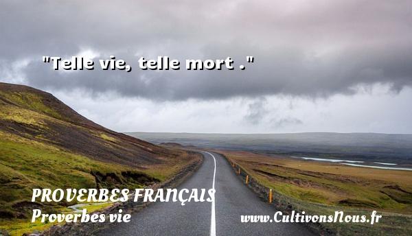 Telle vie, telle mort .  Un proverbe sur la vie PROVERBES FRANÇAIS - Proverbes français - Proverbes vie