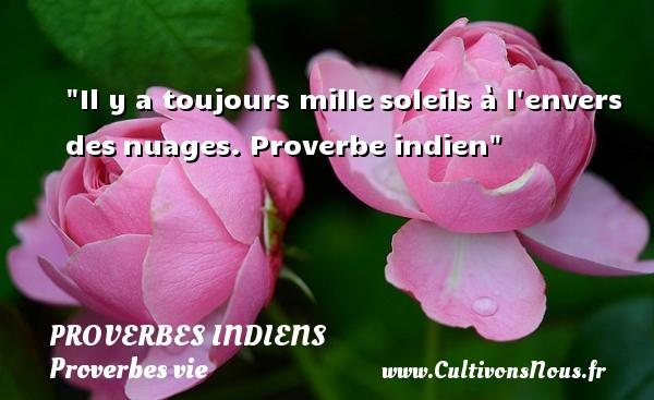 Il y a toujours millesoleils à l envers desnuages.  Proverbe indien  Un proverbe sur la vie PROVERBES INDIENS - Proverbes vie