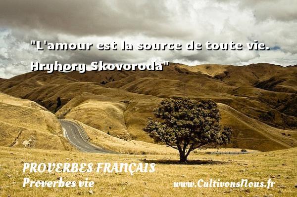 L amour est la source detoute vie. Hryhory Skovoroda  Un proverbe sur la vie PROVERBES FRANÇAIS - Proverbes français - Proverbes vie