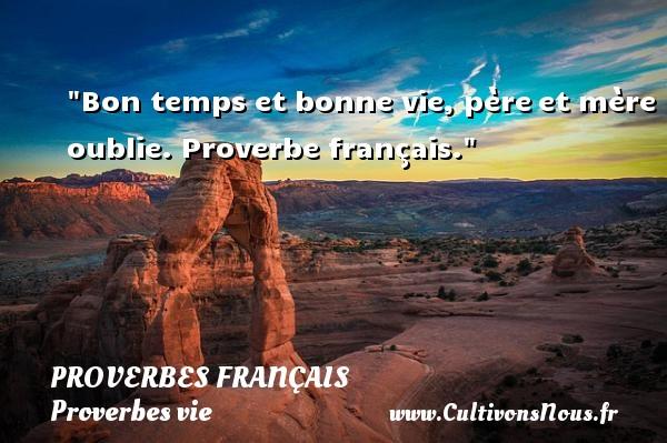Bon temps et bonne vie, pèreet mère oublie.  Proverbe français.  Un proverbe sur la vie PROVERBES FRANÇAIS - Proverbes français - Proverbes vie