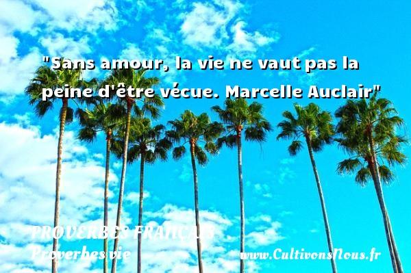 Proverbes français - Proverbes vie - Sans amour, la vie ne vautpas la peine d être vécue.   Marcelle Auclair   Un proverbe sur la vie PROVERBES FRANÇAIS