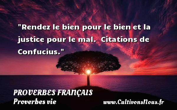 Proverbes français - Proverbes vie - Rendez le bien pour le bienet la justice pour le mal.    Citations de Confucius.  Un proverbe sur la vie PROVERBES FRANÇAIS