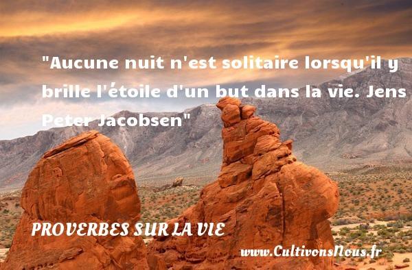 Proverbes français - Proverbes vie - Aucune nuit n est solitaire lorsqu il y brille l étoile d un but dans la vie.   Jens Peter Jacobsen   Un proverbe sur la vie PROVERBES FRANÇAIS