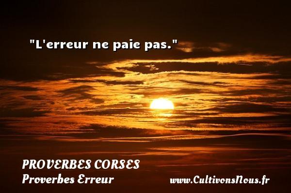 Proverbes corses - Proverbes Erreur - L erreur ne paie pas.   Un proverbe corse PROVERBES CORSES