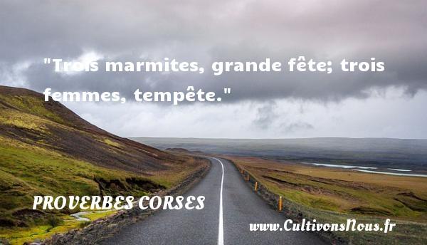Trois marmites, grande fête; trois femmes, tempête.   Un proverbe corse PROVERBES CORSES - Proverbes corses