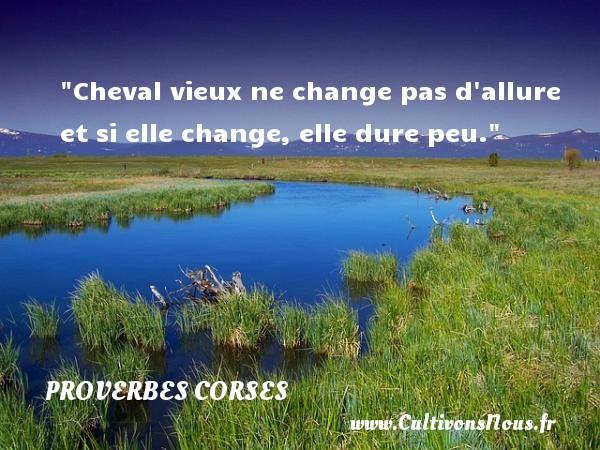 Proverbes corses - Cheval vieux ne change pas d allure et si elle change, elle dure peu.   Un proverbe corse PROVERBES CORSES