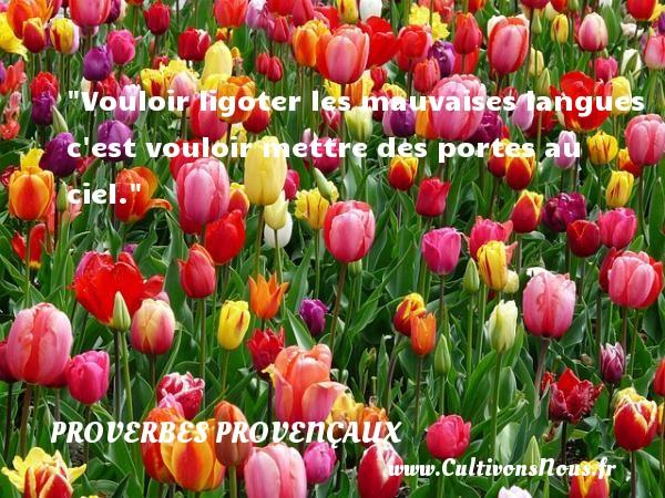 Proverbes provençaux - Vouloir ligoter les mauvaises langues c est vouloir mettre des portes au ciel.   Un proverbe provençal PROVERBES PROVENÇAUX