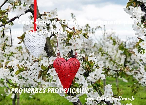Proverbes provençaux - Cent écus de chagrin ne paient pas un sou de dette.   Un proverbe provençal PROVERBES PROVENÇAUX