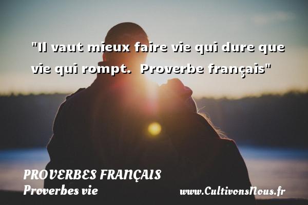 Proverbes français - Proverbes vie - Il vaut mieux faire vie qui dure que vie qui rompt.   Proverbe français   Un proverbe sur la vie PROVERBES FRANÇAIS