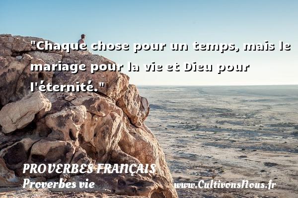Chaque chose pour un temps,mais le mariage pour la vieet Dieu pour l éternité.  Un proverbe sur la vie PROVERBES FRANÇAIS - Proverbes français - Proverbe éternité - Proverbes vie