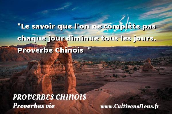 proverbes chinois - Proverbes vie - Le savoir que l on necomplète pas chaque jourdiminue tous les jours.  Proverbe Chinois   PROVERBES CHINOIS