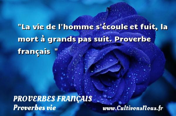 Proverbes français - Proverbes vie - La vie de l homme s écouleet fuit, la mort à grandspas suit.  Proverbe français   PROVERBES FRANÇAIS