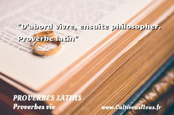 Proverbes latins - Proverbes vie - D abord vivre, ensuite philosopher.   Proverbe latin   Un proverbe sur la vie PROVERBES LATINS
