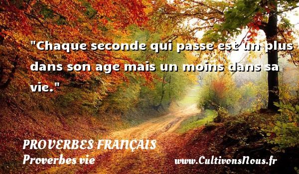 Proverbes français - Proverbes vie - Chaque seconde qui passe est un plus dans son age mais un moins dans sa vie.   Un proverbe sur la vie PROVERBES FRANÇAIS