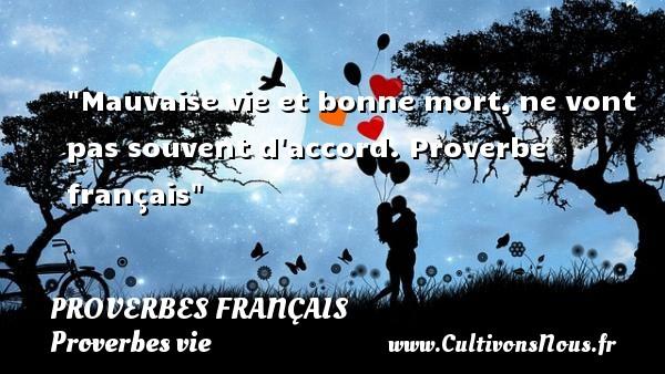 Mauvaise vie et bonne mort,ne vont pas souvent d accord. Proverbe français  Un proverbe sur la vie PROVERBES FRANÇAIS - Proverbes français - Proverbes vie