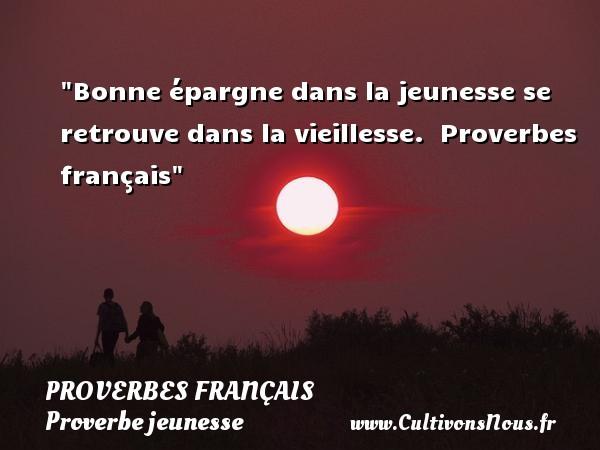 Bonne épargne dans la jeunesse se retrouve dans la vieillesse.   Proverbes français   Un proverbe sur la jeunesse PROVERBES FRANÇAIS - Proverbe jeunesse