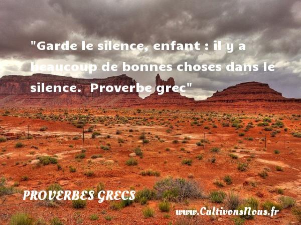 Garde le silence, enfant : il y a beaucoup de bonnes choses dans le silence.   Proverbe grec   Un proverbe sur les bébés PROVERBES GRECS - Proverbes bébé