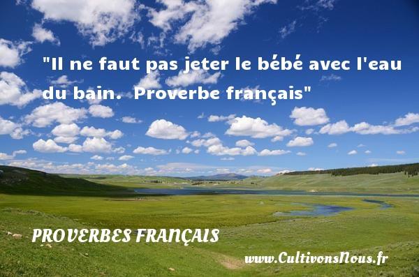 Il ne faut pas jeter le bébé avec l eau du bain.   Proverbe français   Un proverbe sur les bébés PROVERBES FRANÇAIS - Proverbes français - Proverbe bain - Proverbes bébé