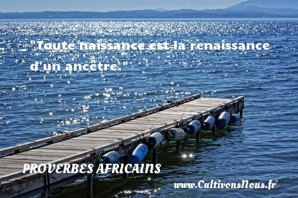 Toute naissance est la renaissance d un ancêtre.   Un proverbe africain PROVERBES AFRICAINS - citation naissance