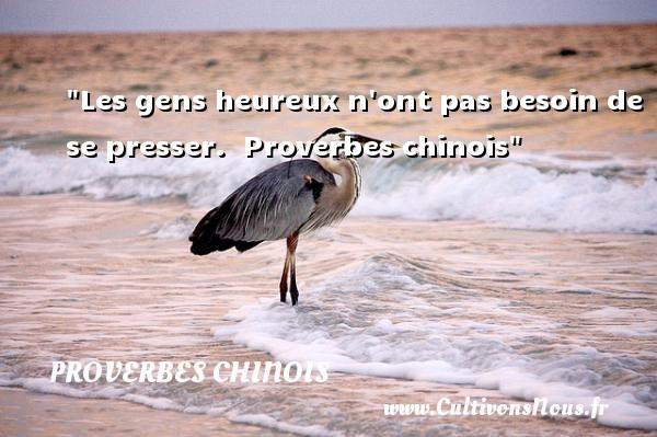 proverbes chinois - proverbe heureux - Les gens heureux n ont pas besoin de se presser.   Proverbes chinois   Un proverbe sur le mot heureux PROVERBES CHINOIS
