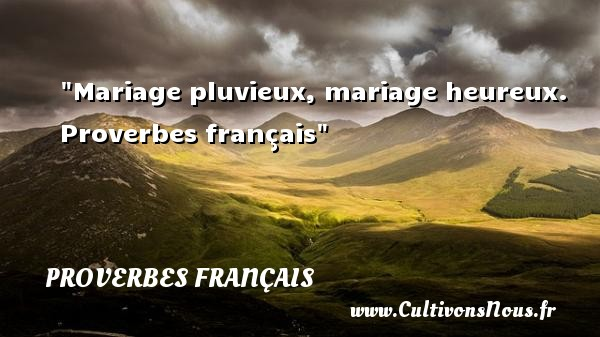 Mariage pluvieux, mariage heureux.   Proverbes français   Un proverbe sur le mot heureux PROVERBES FRANÇAIS - proverbe heureux
