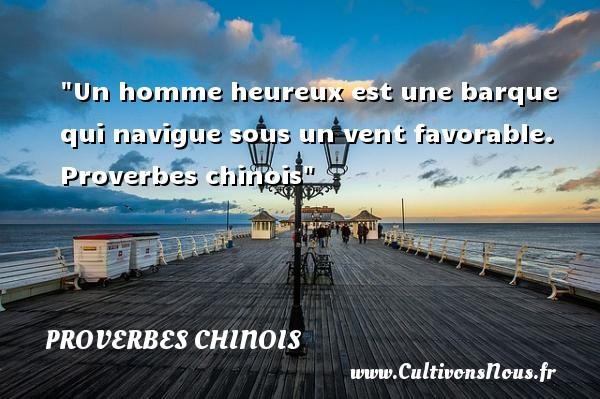 proverbes chinois - proverbe heureux - Un homme heureux est une barque qui navigue sous un vent favorable.   Proverbes chinois   Un proverbe sur le mot heureux PROVERBES CHINOIS