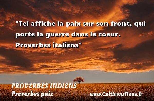 Proverbes indiens - Proverbes paix - Tel affiche la paix sur son front, qui porte la guerre dans le coeur.   Proverbes italiens   Un proverbe sur la Paix PROVERBES INDIENS
