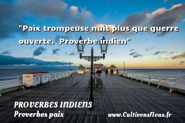 Proverbes indiens - Proverbes paix - Paix trompeuse nuit plus que guerre ouverte.   Proverbe indien   Un proverbe sur la Paix PROVERBES INDIENS