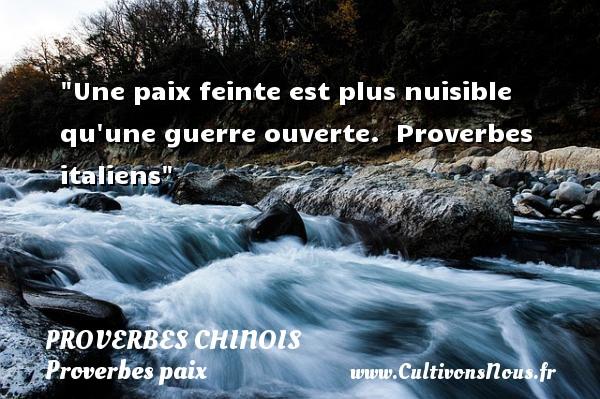 proverbes chinois - Proverbes paix - Une paix feinte est plus nuisible qu une guerre ouverte.   Proverbes italiens   Un proverbe sur la Paix PROVERBES CHINOIS