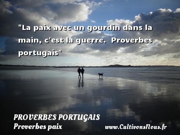 La paix avec un gourdin dans la main, c est la guerre.   Proverbes portugais   Un proverbe sur la Paix  - Proverbes paix