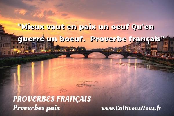 Mieux vaut en paix un oeuf Qu en guerre un boeuf.   Proverbe français   Un proverbe sur la Paix PROVERBES FRANÇAIS - Proverbes français - Proverbes paix