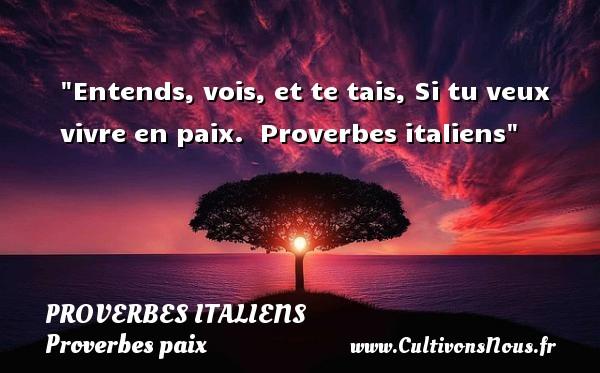 Proverbes italiens - Proverbes paix - Entends, vois, et te tais, Si tu veux vivre en paix.   Proverbes italiens   Un proverbe sur la Paix PROVERBES ITALIENS