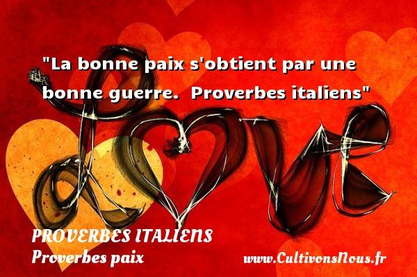 Proverbes italiens - Proverbes paix - La bonne paix s obtient par une bonne guerre.   Proverbes italiens   Un proverbe sur la Paix PROVERBES ITALIENS