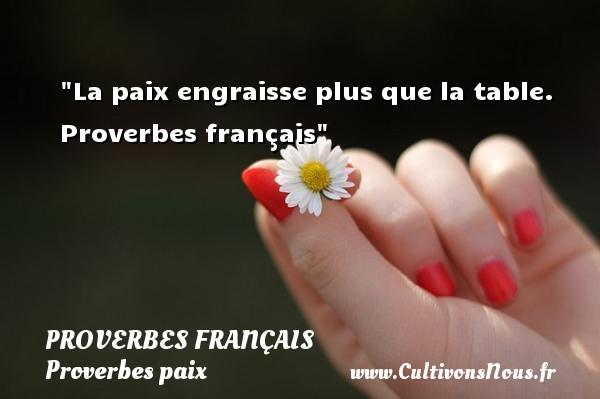Proverbes français - Proverbes paix - La paix engraisse plus que la table.   Proverbes français   Un proverbe sur la Paix PROVERBES FRANÇAIS