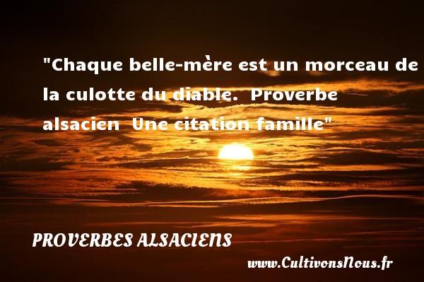 Proverbes alsaciens - Proverbes famille - Chaque belle-mère est un morceau de la culotte du diable.   Proverbe alsacien   Une citation famille PROVERBES ALSACIENS