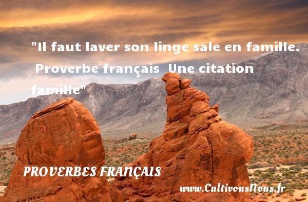 Proverbes français - Proverbes famille - Il faut laver son linge sale en famille.   Proverbe français   Une citation famille PROVERBES FRANÇAIS