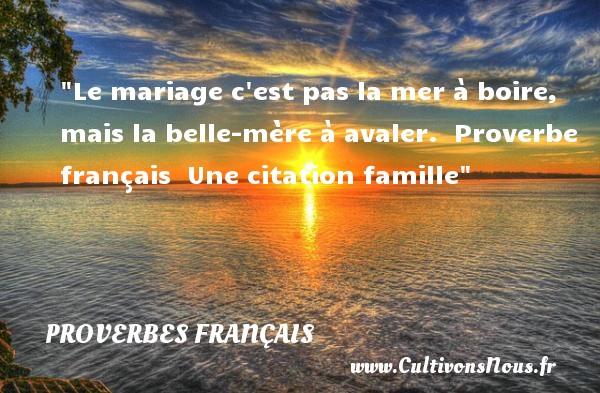 Proverbes français - Proverbes famille - Le mariage c est pas la mer à boire, mais la belle-mère à avaler.   Proverbe français   Une citation famille PROVERBES FRANÇAIS