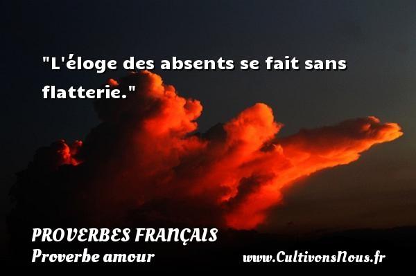 Proverbes français - Proverbe amour - L éloge des absents se fait sans flatterie.   Un proverbe sur l amour PROVERBES FRANÇAIS