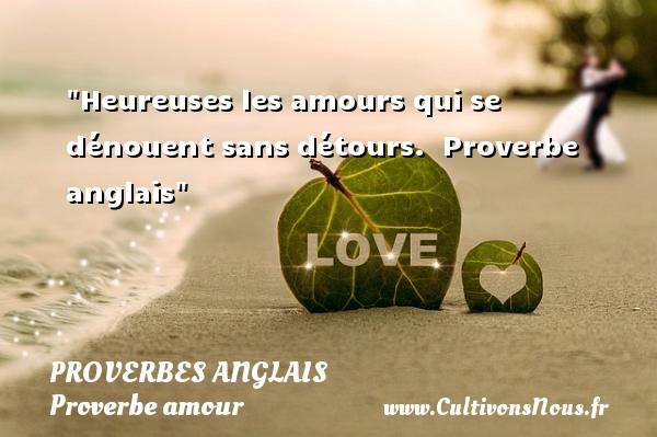 Heureuses les amours qui se dénouent sans détours.   Proverbe anglais   Un proverbe sur l amour PROVERBES ANGLAIS - Proverbe amour