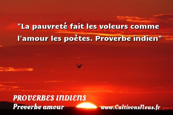 Proverbes indiens - Proverbe amour - La pauvreté fait les voleurs comme l amour les poètes.  Proverbe indien  Un proverbe sur l amour PROVERBES INDIENS