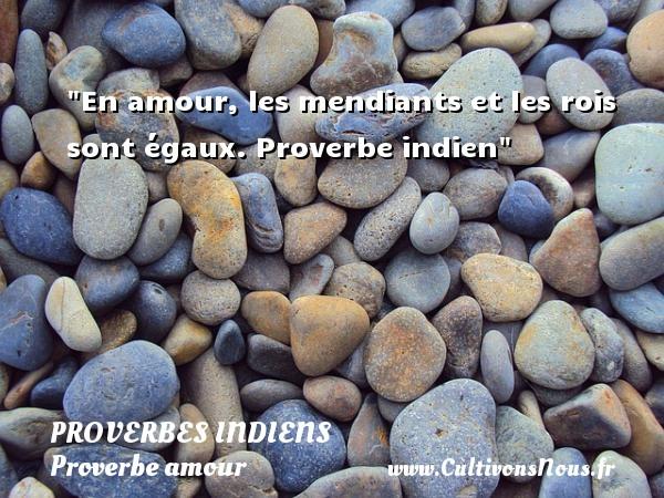 Proverbes indiens - Proverbe amour - En amour, les mendiants et les rois sont égaux.  Proverbe indien  Un proverbe sur l amour PROVERBES INDIENS