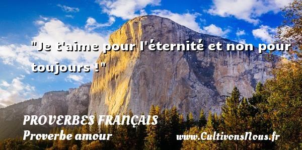 Proverbes français - Proverbe amour - Proverbe éternité - Je t aime pour l éternité et non pour toujours !  Un proverbe sur l amour PROVERBES FRANÇAIS