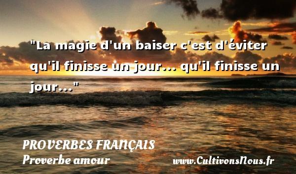 La magie d un baiser c est d éviter qu il finisse un jour... qu il finisse un jour...  Un proverbe sur l amour PROVERBES FRANÇAIS - Proverbes français - Proverbe amour