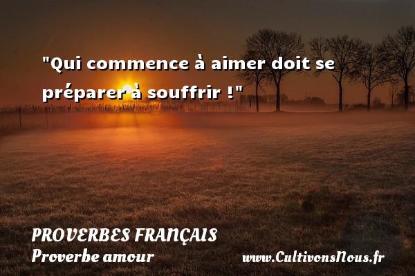Qui commence à aimer doit se préparer à souffrir !  Un proverbe sur d amour PROVERBES FRANÇAIS - Proverbes français - Proverbe amour