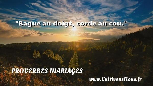 Proverbes québécois - Proverbes mariage - Bague au doigt, corde au cou.   Un proverbe Quebécois   Un proverbe sur le mariage PROVERBES QUÉBÉCOIS