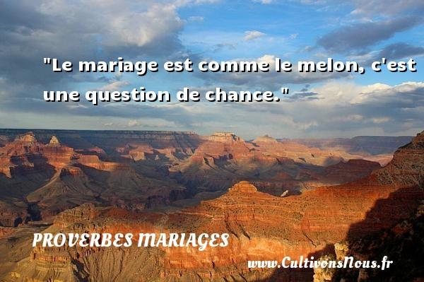 Proverbes espagnols - Proverbe chance - Proverbes mariage - Le mariage est comme le melon, c est une question de chance.   Un proverbe espagnol   Un proverbe sur le mariage PROVERBES ESPAGNOLS