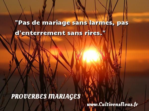 Proverbes italiens - Proverbes mariage - Pas de mariage sans larmes, pas d enterrement sans rires.   Un proverbe italien   Un proverbe sur le mariage PROVERBES ITALIENS