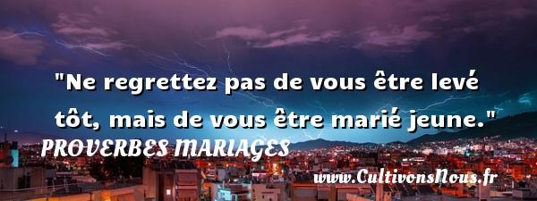 Ne regrettez pas de vous être levé tôt, mais de vous être marié jeune.   Un proverbe russe   Un proverbe sur le mariage PROVERBES RUSSES - Proverbes mariage